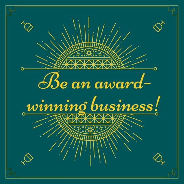 Be an award-winning business!